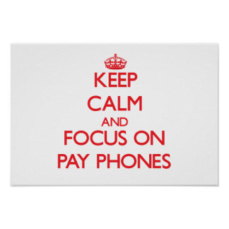 Keep Calm and focus on Pay Phones Poster
