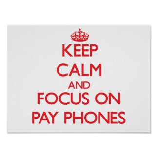 Keep Calm and focus on Pay Phones Print