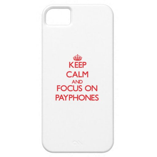 Keep Calm and focus on Payphones iPhone 5/5S Covers