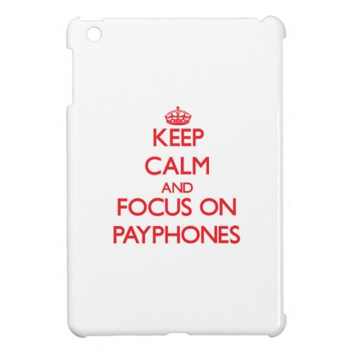 Keep Calm and focus on Payphones Case For The iPad Mini