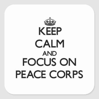 Keep Calm and focus on Peace Corps Square Sticker