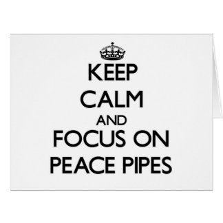 Keep Calm and focus on Peace Pipes Greeting Cards