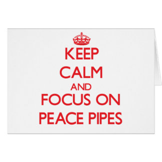 Keep Calm and focus on Peace Pipes Greeting Card