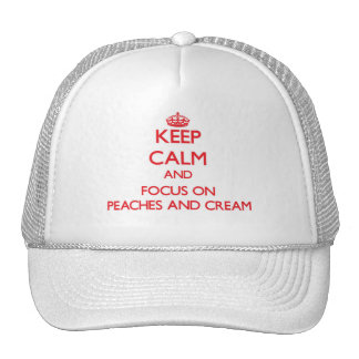 Keep Calm and focus on Peaches And Cream Trucker Hat