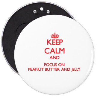 Keep Calm and focus on Peanut Butter And Jelly Button