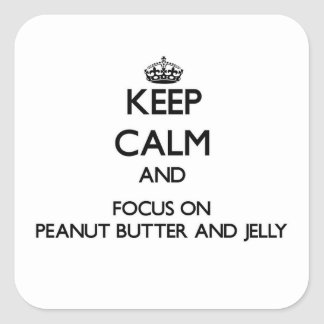 Keep Calm and focus on Peanut Butter And Jelly Square Sticker