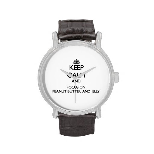 Keep Calm and focus on Peanut Butter And Jelly Wristwatch