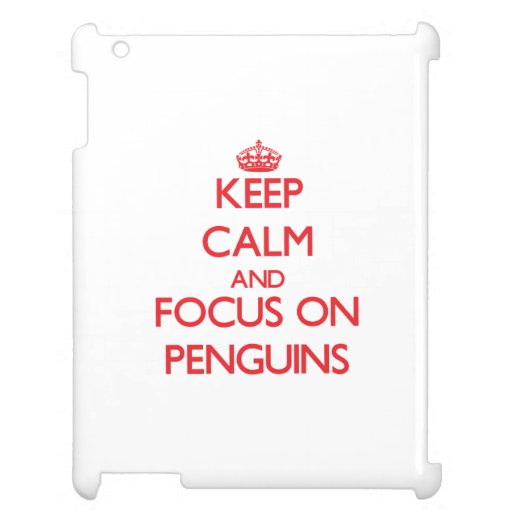 Keep Calm and focus on Penguins Cover For The iPad