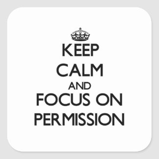 Keep Calm and focus on Permission Square Stickers