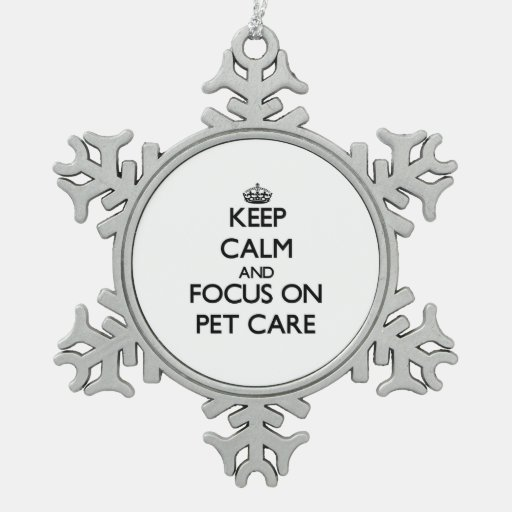 Keep Calm and focus on Pet Care Ornaments