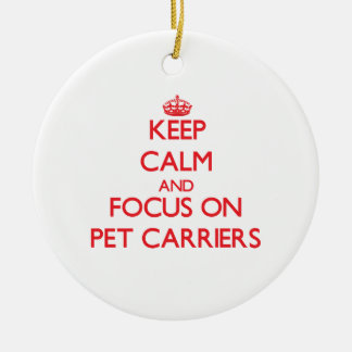 Keep Calm and focus on Pet Carriers Christmas Ornaments