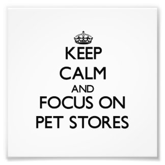 Keep Calm and focus on Pet Stores Photo Print