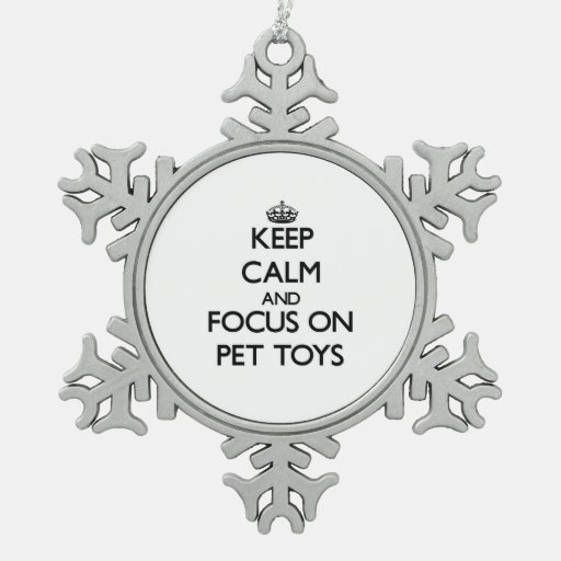 Keep Calm and focus on Pet Toys Ornament