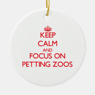 Keep Calm and focus on Petting Zoos Ornament