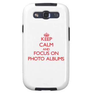 Keep Calm and focus on Photo Albums Galaxy SIII Covers