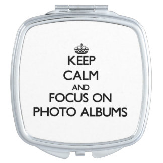 Keep Calm and focus on Photo Albums Travel Mirrors