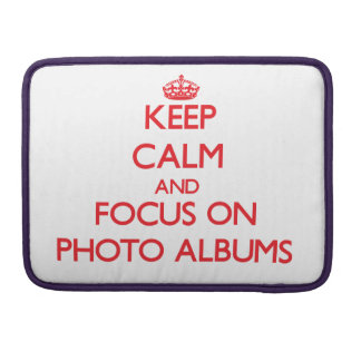 Keep Calm and focus on Photo Albums Sleeves For MacBook Pro