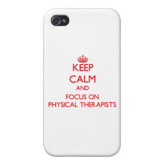 Keep Calm and focus on Physical Therapists iPhone 4 Case
