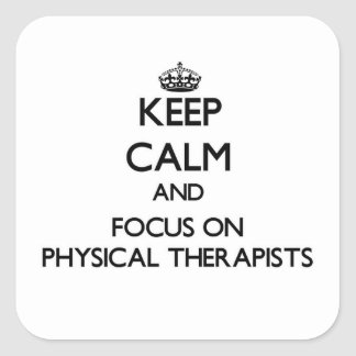 Keep Calm and focus on Physical Therapists Square Sticker