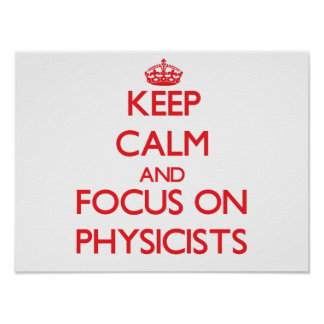 Keep Calm and focus on Physicists Poster