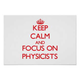 Keep Calm and focus on Physicists Posters