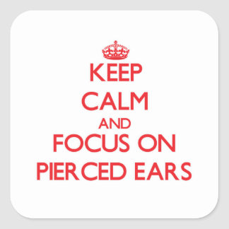 Keep Calm and focus on Pierced Ears Square Sticker