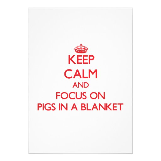 Keep Calm and focus on Pigs In A Blanket Custom Invites