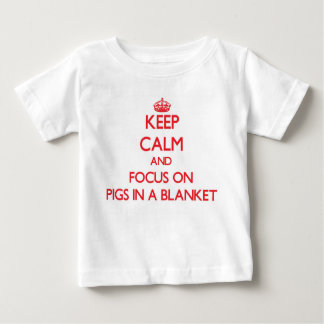 Keep Calm and focus on Pigs In A Blanket T Shirt