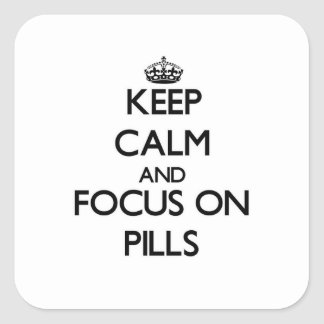 Keep Calm and focus on Pills Square Sticker