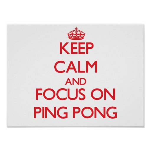 Keep Calm and focus on Ping Pong Poster