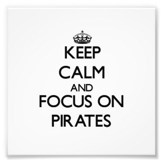 Keep Calm and focus on Pirates Photograph