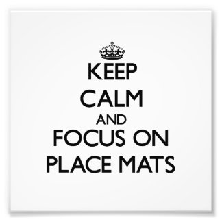 Keep Calm and focus on Place Mats Photograph
