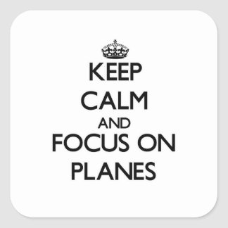 Keep Calm and focus on Planes Square Sticker