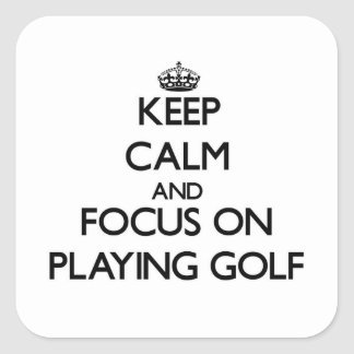 Keep Calm and focus on Playing Golf Square Sticker