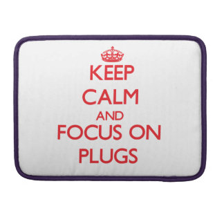 Keep Calm and focus on Plugs Sleeves For MacBook Pro