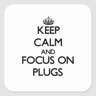 Keep Calm and focus on Plugs Square Sticker
