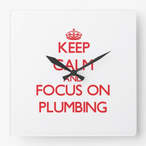 Keep Calm and focus on Plumbing Square Wall Clocks