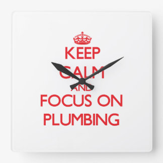 Keep Calm and focus on Plumbing Square Wall Clock