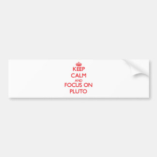 Keep Calm and focus on Pluto Bumper Stickers