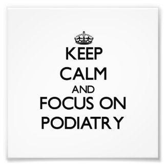 Keep Calm and focus on Podiatry Photo
