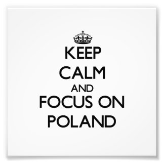 Keep Calm and focus on Poland Art Photo