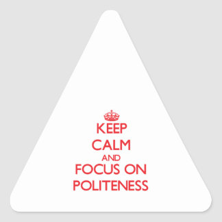 Keep Calm and focus on Politeness Triangle Stickers