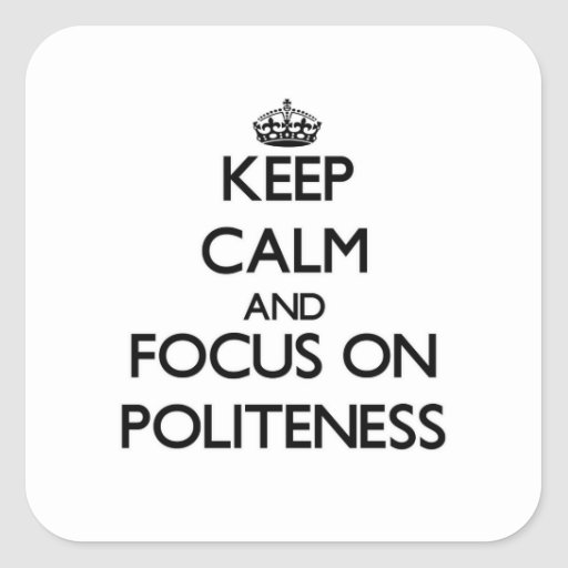 Keep Calm and focus on Politeness Square Sticker