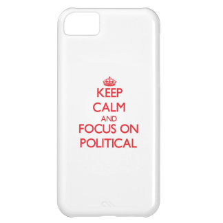 Keep Calm and focus on Political iPhone 5C Case