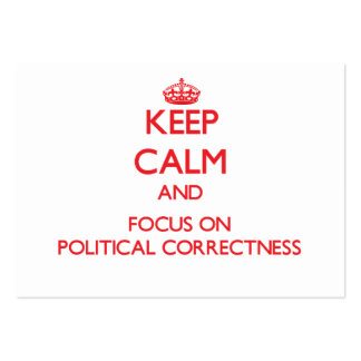 Keep Calm and focus on Political Correctness Business Card
