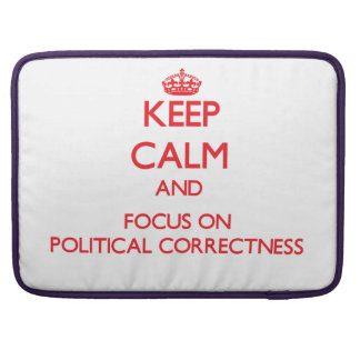 Keep Calm and focus on Political Correctness Sleeve For MacBook Pro