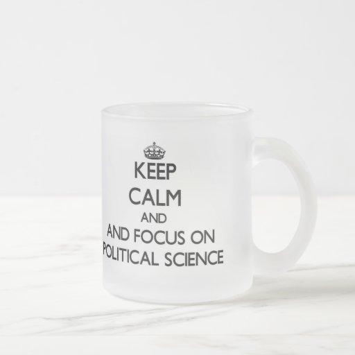 Keep calm and focus on Political Science Coffee Mug