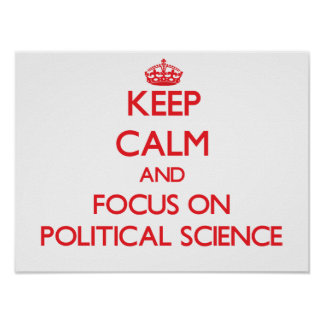 Keep Calm and focus on Political Science Poster