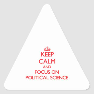 Keep Calm and focus on Political Science Triangle Stickers