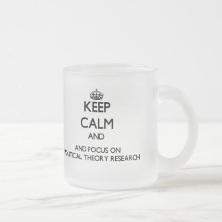 Keep calm and focus on Political Theory Research Coffee Mugs